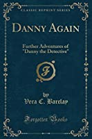 Danny Again: Further Adventures of Danny the Detective (Classic Reprint)