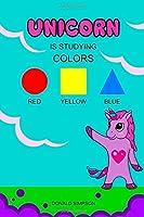 Unicorn Is Studying Colors: Teaching, Education Book, Children's School (Smart Unicorn Book #3)