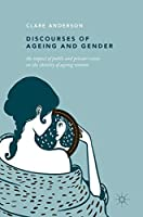 Discourses of Ageing and Gender: The Impact of Public and Private Voices on the Identity of Ageing Women