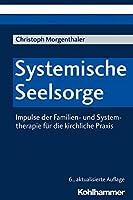 Systemische Seelsorge: Impulse Der Familien- Und Systemtherapie Fur Die Kirchliche Praxis