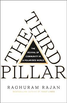 The Third Pillar: The Revival of Community in a Polarised World by [Rajan, Raghuram]