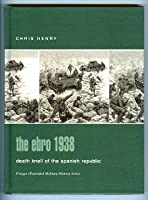 The Ebro 1938: Death Knell of the Spanish Republic (Praeger Illustrated Military History)
