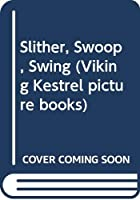 Slither, Swoop, Swing (Viking Kestrel picture books)