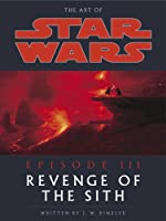 The Art of Star Wars: Episode 3: Revenge of the Sith (Star Wars: Episode III)