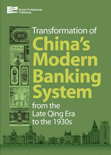 Download Transformation of China's Modern Banking System from the Late Qing Era to the 1930s (Transformation of China's Banking System from the Late Qing) 162320092X