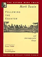 Following the Equator and Anti-imperialist Essays (Oxford Mark Twain)