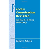 Process Consultation Revisited: Building the Helping Relationship (Prentice Hall Organizational Development Series) (Addison-wesley Series on Organization Development)