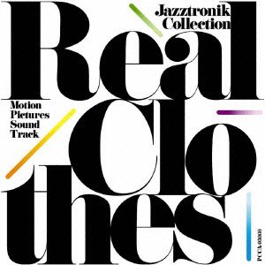Real Clothes~Motion Pictures Sound Track/Jazztronik Collection