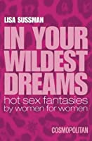 In Your Wildest Dreams: Hot Sex Fantasies by Women for Women (Cosmopolitan)