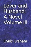 Lover and Husband: A Novel Volume III