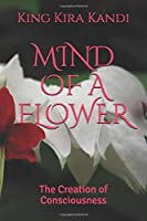 Mind Of A Flower: The Creation of Consciousness