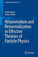 Resummation and Renormalization in Effective Theories of Particle Physics (Lecture Notes in Physics)