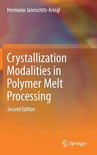 Download Crystallization Modalities in Polymer Melt Processing 331977316X