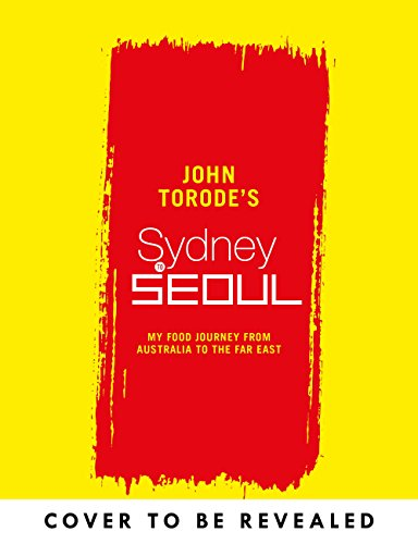 John Torode's Sydney to Seoul: My food journey from Australia to the Far East (English Edition)