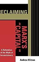 "Reclaiming Marx's ""Capital"": A Refutation of the Myth of Inconsistency (Raya Dunayevskaya Series in Marxism and Humanism)"