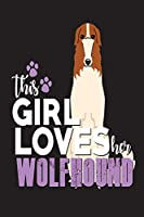This Girl Loves Her Wolfhound: Dog Lover Gift Sketchbook and Notebook for Writing, Drawing, Doodling and Sketching 6x 9