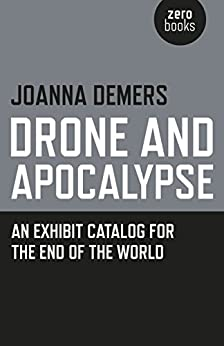 [Demers, Joanna]のDrone and Apocalypse: An Exhibit Catalog for the End of the World (English Edition)
