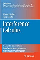 Interference Calculus: A General Framework for Interference Management and Network Utility Optimization (Foundations in Signal Processing, Communications and Networking)