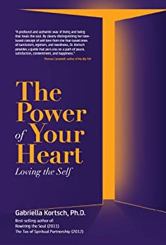 The Power of Your Heart: Loving the Self by [Kortsch, Gabriella]