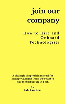 [Lambert, Rob]のJoin Our Company: How to hire and onboard Technologists for managers and HR professionals (English Edition)