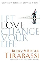 Let Love Change Your Life: Growing in Intimacy, Growing in Love