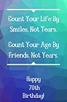 Count Your Life By Smiles, Not Tears. Happy 70th Birthday!: Count Your Life By Smiles 70th Birthday Card Quote Journal / Notebook / Diary / Greetings / Appreciation Gift (6 x 9 - 110 Blank Lined Pages)