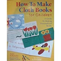 How to Make Cloth Books for Children: A Guide to Making Personalized Books