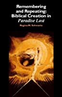 Remembering and Repeating: Biblical Creation in Paradise Lost