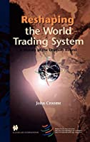 Reshaping the World Trading System: A History of the Uruguay Round