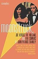 Moonstruck, Joe Versus the Volcano, and Five Corners: Screenplays