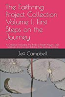 The Faith-ing Project Collection Volume I: First Steps on the Journey: A Collection Including The Books of Breath Prayers, Grief, Gratitude and Loss and Building Your Spiritual Practice