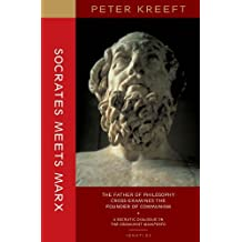 Socrates Meets Marx: The Father of Philosophy Cross Examines the Founder of Communism