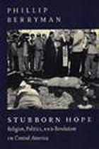 Stubborn Hope: Religion, Politics, and Revolution in Central America