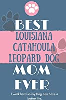 Best  Louisiana Catahoula Leopard Dog Mom Ever Notebook  Gift: Lined Notebook  / Journal Gift, 120 Pages, 6x9, Soft Cover, Matte Finish