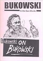 Bukowski on Bukowski: Bukowski in His Own Words