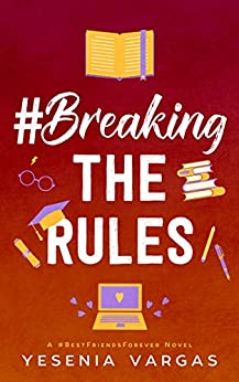 #BreakingTheRules (#BestFriendsForever Book 6) by [Vargas, Yesenia]