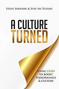 [Simpson, Steve, du Plessis, Stef]のA Culture Turned: Using UGRs to boost performance and culture (English Edition)