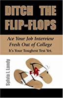 Ditch the Flip-Flops: Ace Your Job Interview Fresh Out of College