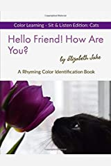 Hello Friend!  How Are You?  Color Learning Sit & Listen Edition: Cats: A Rhyming Color Identification Book (Hello Friends Color: Cats) ペーパーバック