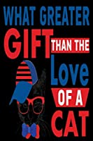What Greater Gift Than The Love Of A Cat: Best Cat Lover Journal / Notebook / Diary