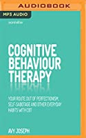 Cognitive Behaviour Therapy: Your Route Out of Perfectionism, Self-sabotage and Other Everyday Habits With CBT