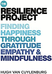 The Resilience Project: Finding Happiness through Gratitude, Empathy and Mindfulness