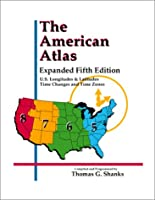 The American Atlas: U.S. Longitudes & Latitudes Time Changes and Time Zones