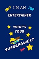 I'm An Entertainer What's Your Superpower?: Perfect Gag Gift For A Superpowered Entertainer   Blank Lined Notebook Journal   100 Pages 6 x 9 Format   Office   Work   Job   Humour and Banter   Birthday  Hen     Anniversary   Christmas   Xmas