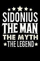 Notizbuch: Sidonius The Man The Myth The Legend (120 linierte Seiten als u.a. Tagebuch, Reisetagebuch fuer Vater, Ehemann, Freund, Kumpe, Bruder, Onkel und mehr)
