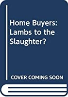 Home Buyers: Lambs to the Slaughter?