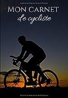 Mon carnet de cycliste: Cahier d'écriture pour cyclistes et passionnés de cyclisme   100 pages format 7*10 pouces