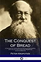 The Conquest of Bread: A Critique of Capitalism and Feudalist Economics with Collectivist Anarchism Presented as an Alternative [並行輸入品]