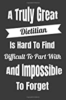 "A Truly Great Dietitian Is Hard To Find Difficult To Part WIth And Impossible To Forget: Lined Journal For Dieticians - 122 Pages, 6"" x 9"" (15.24 x 22.86 cm), Durable Soft Cover"
