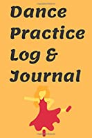 Dance Practice Log & Journal 2020 Planner notebook gift: Lined Notebook / journal Gift 120 Pages 6*9 Soft Cover Matte Finish